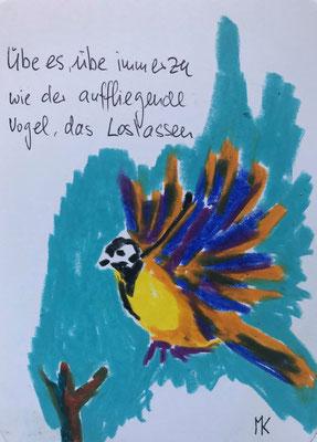 Uebe es, übe immerzu wie der auffliegende Vogel, das Loslassen