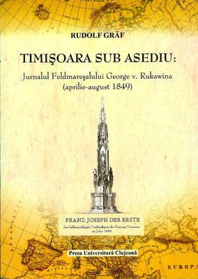 Bd. 3. Rudolf Gräf, Timişoara sub asediu. Jurnalul Feldmareşalului Georg v. Rukavina (aprilie-august 1849), 2008, 170 S.