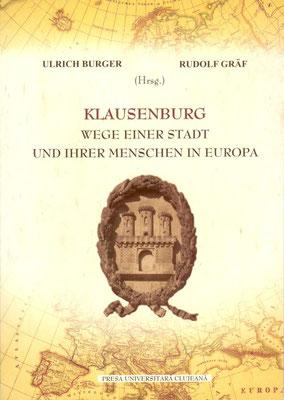 Bd. 2. Ulrich Burger, Rudolf Gräf (Hgg.), Klausenburg. Wege einer Stadt und ihrer Menschen in Europa, 2007, 253 S.