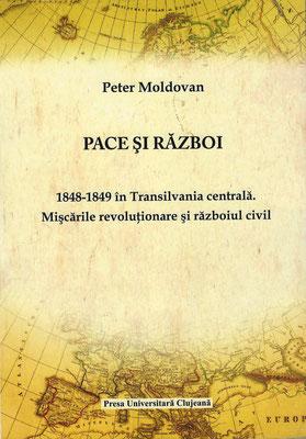 Bd. 5. Peter Moldovan, Pace şi Război. 1848-1849 în Transilvania centrală. Mișcările revoluționare și războiul civil, 2008, 446 S.