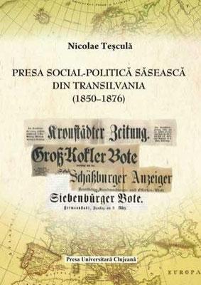 Bd. 7. Nicolae Teşculă: Presa social-politică săsească din Transilvania (1850-1876), 2010, 335 S.