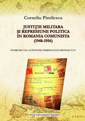 Bd. 9 Corneliu Pintilescu, Justiţie militară şi represiune politică în România comunistă (1948-1956). Studiu de caz: Activitatea Tribunalului Militar Cluj, 2012, 371 S.
