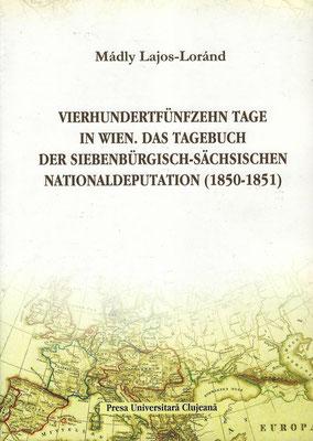 Bd. 1. Loránd L. Mádly (Hg.), Vierhundertfünfzehn Tage in Wien. Das Tagebuch der siebenbürgisch-sächsischen Nationaldeputation (1850-1851), 2007, 462 S.