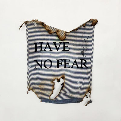 Have No Fear | (20 x 16 in) | gouache on burnt fabric | AVAILABLE