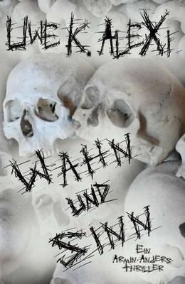 WAHN UND SINN, 3. Armin-Anders-Thriller von Uwe K. Alexi, 12,- €
