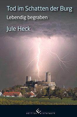 1.  - LEBENDIG BEGRABEN - Tod im Schatten der Burg von Autorin Jule Heck
