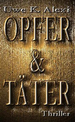 OPFER & TÄTER, 1. Armin-Anders-Thriller von Uwe K. Alexi, 9,99 €