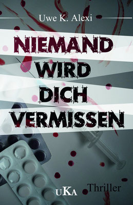 NIEMAND WIRD DICH VERMISSEN, Thriller von Uwe K. Alexi, 9,99 €