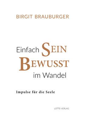 EINFACH SEIN - BEWUSST IM WANDEL - Impulse für die Seele von Birgit Brauburger, Lotte-Verlag