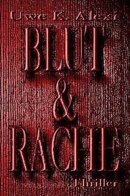 BLUT & RACHE, 2. Armin-Anders-Thriller von Uwe K. Alexi, 12,- €