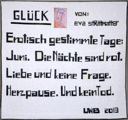 GLÜCK von Eva Strittmatter, 180 x 195 (Eva Strittmatter ''Glück I'' aus: E. Str.: SÄMTLICHE GEDICHTE, Aufbau Verlag, 2006)