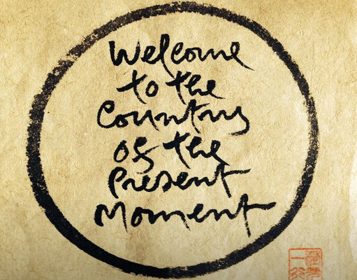 Welcome to the country of the present moment, Thich Nhat Hanh