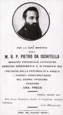 Padre Pietro da Ischitella (1879-1924), eletto Provinciale poco dopo la stimmatizzazione del Frate. Morì di crepacuore a soli 44 anni di età, per la grave responsabilità di dover respingere le accuse che piovevano su Padre Pio e la Provincia di S. Angelo