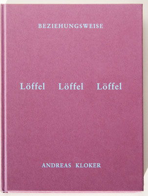 LÖFFEL  LÖFFEL  LÖFFEL, Andreas Kloker, 120 S., 21 x 16 cm, ISBN 978-3-922950-43-1, 24,- €