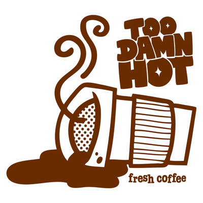 TOO DAMN HOT COFFEE