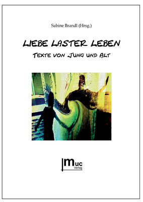 Liebe, Laster, Leben (Anthologie, Hrsg. Sabine Brandl)