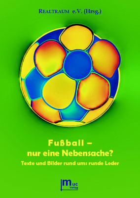Fußball - nur eine Nebensache? (Anthologie, Hrsg. REALTRAUM e.V.)