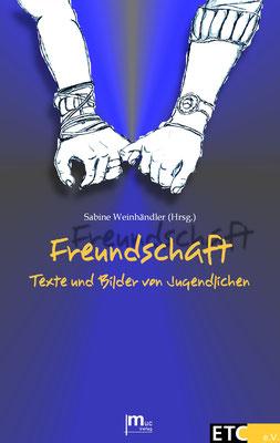 Freundschaft. Texte und Bilder von Jugendlichen (Anthologie, Hrsg. Sabine Weinhändler)