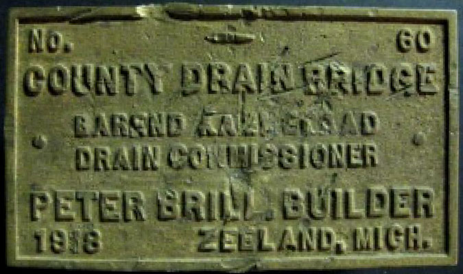 County Drain Bridge plaque, honoring Peter Brill, Builder, 1918 ~ Donated to the Zeeland Historical Museum by Ken Hoesch in 2011.