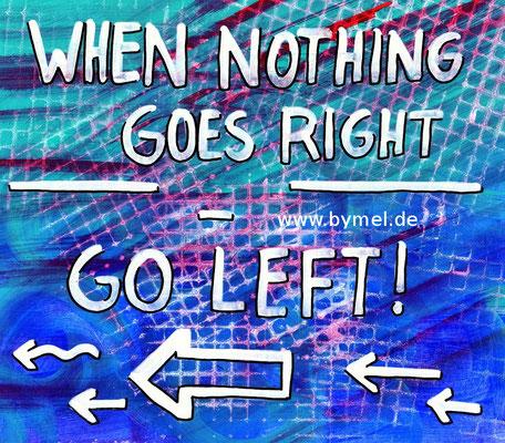 """""""When nothing goes right, go left"""", erhältlich als Klappkarte A6, Preis: 3,50€ zzgl. Versand"""