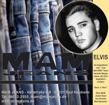 Elvis und MAM JEANS - Karlstraße 6-8 - 61231 Bad Nauheim, Tel. 06032-2555, mam@mamjeans.de, www.mamjeans.de