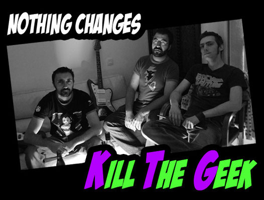 Kill the Geek - Nothing Changes - les photos