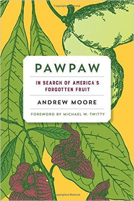 Pawpaw: In Search of America s Forgotten Fruit  - Andrew Moore