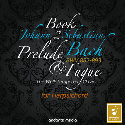 Johann Sebastian Bach: The Well-Tempered Clavier, Book 2, BWV 882 - 893