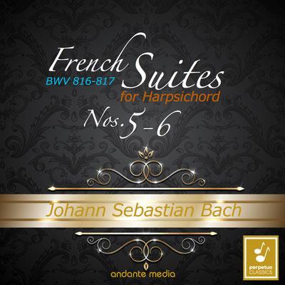Johann Sebastian Bach: French Suites Nos. 5 & 6