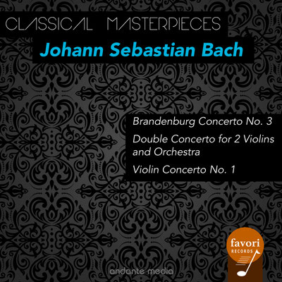 Classical Masterpieces - Johann Sebastian Bach: Brandenburg Concerto No. 3 & Violin Concerto No. 1
