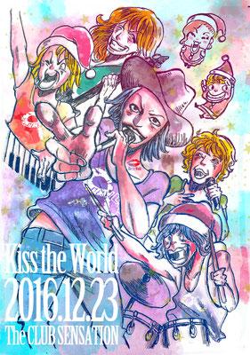 Kiss the World /2016.12.23@横浜クラブセンセーショナル&タカさんまたキザワに戻ってくるの楽しみに待ってますよイラスト!!!