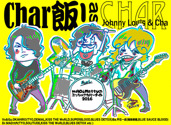 MAD&Mattyのぶっちゃけカバーナイト2016/Char飯! as Char、Johnny Louis & Char