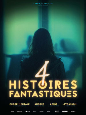 4 Histoires Fantastiques (2017/de William Laboury, Maël Le Mée, Just Phillipot & Steeve Calvo)