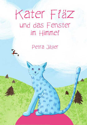 """Bilderbuch für Kinder ab 5 Jahren """"Kater Fläz und das Fenster im Himmel"""" - eine abenteuerliche Geschichte über Träume und den Mut, sie zu verwirklichen. Von Illustratorin Petra Jäger"""