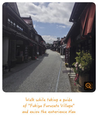 "Walk while taking a guide of ""Fukiya Furusato Village"" and enjoy the experience plan."