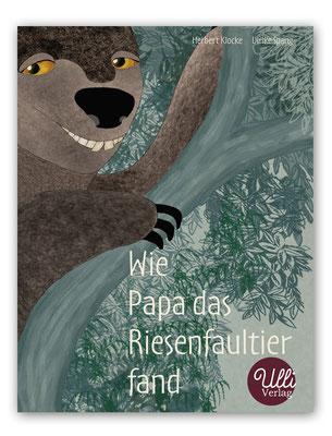 Wie Papa das Riesenfaultier fand Ulli Verlag