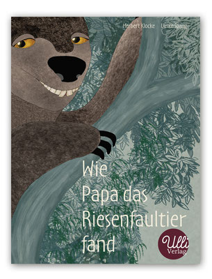 Wie Papa das Riesenfaultier fand Herbert Klocke Ulrike Spang