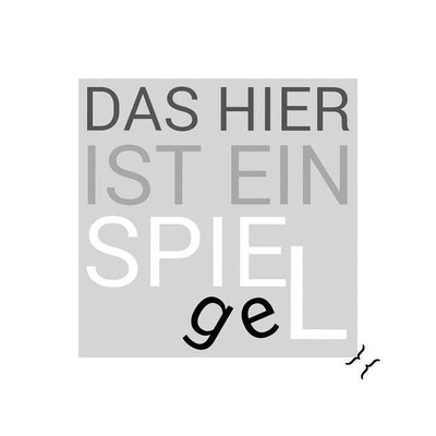 """DAS """"HIER"""" IST EIN SPIE(ge)L"""