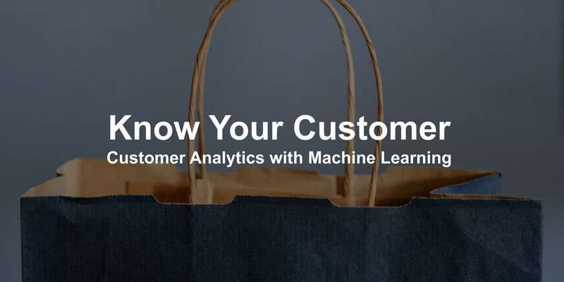 Know your Customer, Customer Analytics with Machine Learning