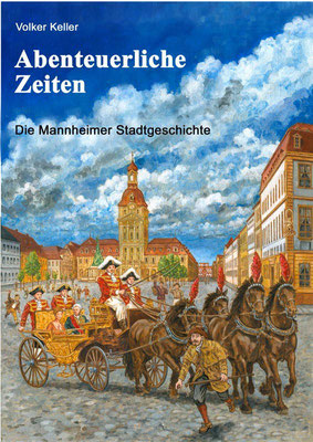 Buch `Abenteuerliche Zeiten- Die Mannheimer Stadtgeschichte´ , erschienen im Wellhöfer Verlag, 2. Auflage, 2013