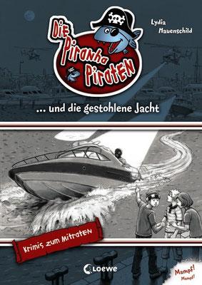 `Die Piranha-Piraten und die gestohlene Jacht´, von Lydia Hauenschild, erschienen bei Loewe, 2009