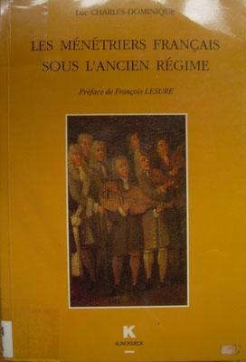 Les ménestriers français sous l'ancien régime, Luc Charles-Dominique (1994), Klincksieck, 335p.