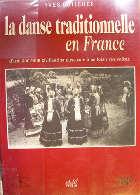 La danse traditionnelle en France, Y. Guilcher (1998) F.A.M.D.T, édition ADP, 276p.