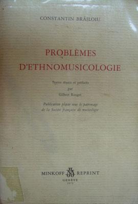 Problèmes d'ethnomusicologie, C. Brailoiu, 1973, textes réunis et préfacés par G. Rouget, Minkoff Reprint (réimpression d'articles de 1931 à 1959).
