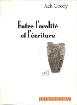 Entre l'oralité et l'écriture, J. Goody (1994), Paris, P.U.F. 323p.