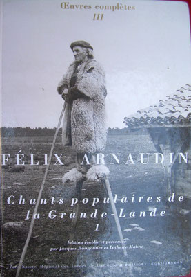 Chants Populaires de la grande lande, Félix Arnaudin (oeuvres complètes 8 volumes), tome 1 (vol III) , par Jacques Boisgontier et Lothaire Mabru, Parc Régional des Landes de Gascogne, édition Confluences (1994-2002).