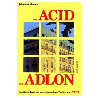 Johannes Ullmaier: Von Acid nach Adlon. Eine Reise durch die deutschsprachige Popliteratur. Ventil-Verlag, Mainz 2000, ISBN 3-930559-83-8