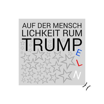 AUF DER MENSCHLICHKEIT RUMTRUMPELN: TR(U/A)MPLING ON HUMANITY