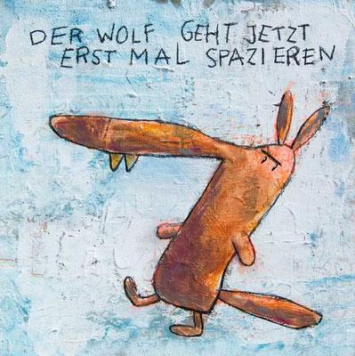 DER WOLF GEHT JETZT ERST MAL SPAZIEREN, Acryl auf Leinwand, 50 x 50 cm
