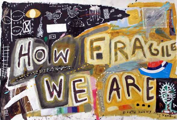 HOW FRAGILE WE ARE- acrylic and collage on canvas- 39x59 inch/ 2015